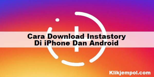 Cara Download Instastory Di iPhone Dan Android