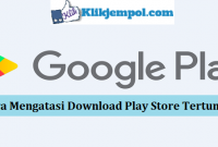 Cara Mengatasi Download Play Store Tertunda