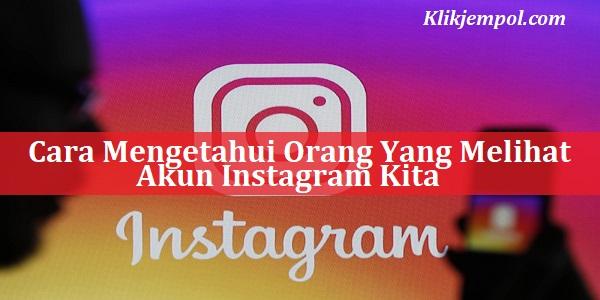 Cara Mengetahui Orang Yang Melihat Akun Instagram Kita