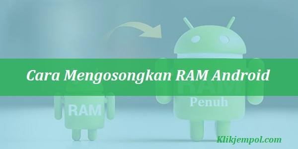 Cara Mengosongkan RAM Android Yang Penuh