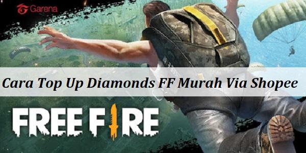 Cara Top Up Diamonds FF Murah Via Shopee