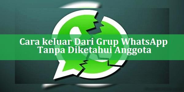 Cara keluar Dari Grup WhatsApp Tanpa Diketahui Anggota