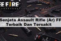 Senjata Assault Rifle (Ar) FF Terbaik Dan Tersakit