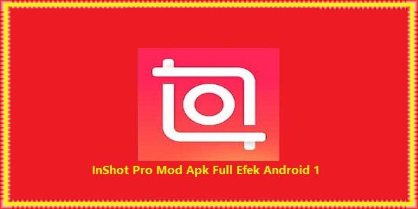 InShot Pro Mod Apk Full Efek Android 1
