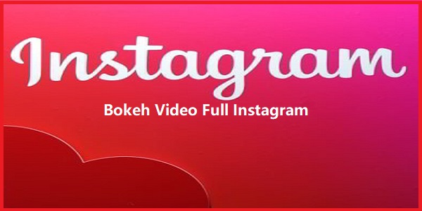 Bokeh Video Full Instagram