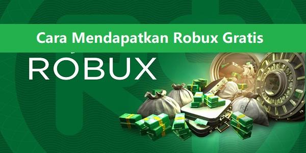 Cara Mendapatkan Robux Gratis Untuk Roblox