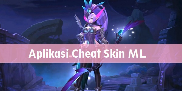 Aplikasi Cheat Skin Mobile Legend 2020
