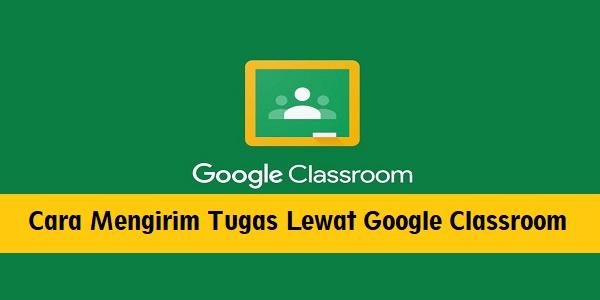 Cara Mengirim Tugas Lewat Google Classroom