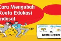 Cara Mengubah Kuota Edukasi Indosat