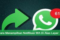 Cara Menampilkan Notifikasi WhatsApp Di Atas Layar