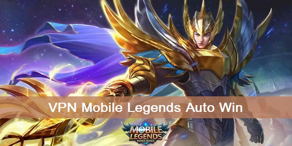 VPN Mobile Legends Auto Win 2020