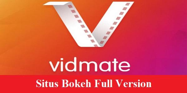 Situs Bokeh Full Version, Vidmate Apk Lama