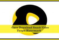 Cara Download Snack Video Tanpa Watermark