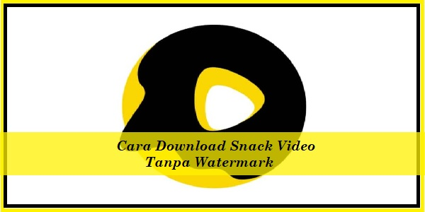 Cara Download Snack Video Tanpa Watermark