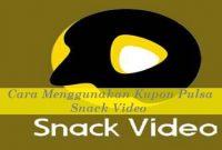 Cara Menggunakan Kupon Pulsa Snack Video