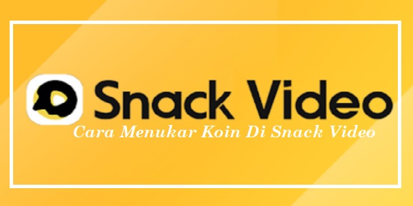 Cara Menukar Koin Di Snack Video