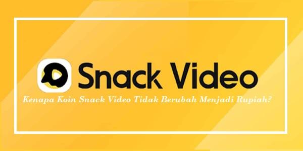 Koin Snack Video Tidak Berubah Menjadi Rupiah