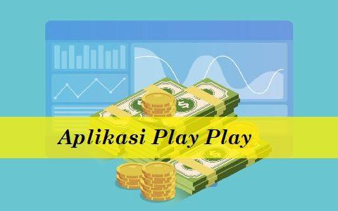 Download Aplikasi Play Play Penghasil Uang