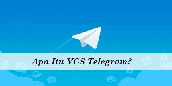 Apa Itu VCS Telegram