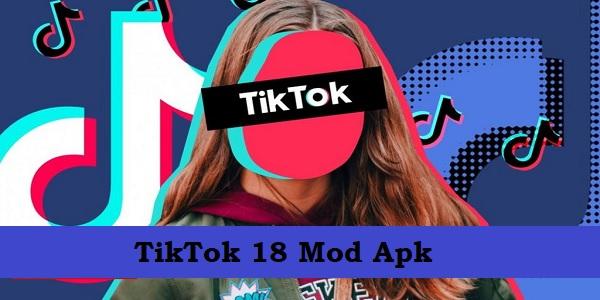 TikTok 18 Mod Apk