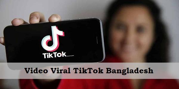 Video Viral TikTok Bangladesh